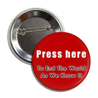 press here to end the world as we know it button