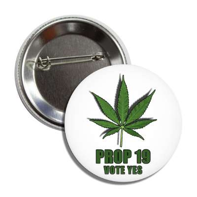 prop 19 vote yes green leaf button