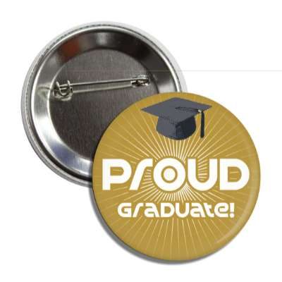 proud graduate gold ray cap button