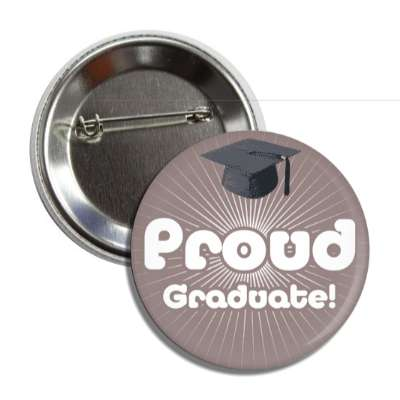proud graduate grey rays cap button
