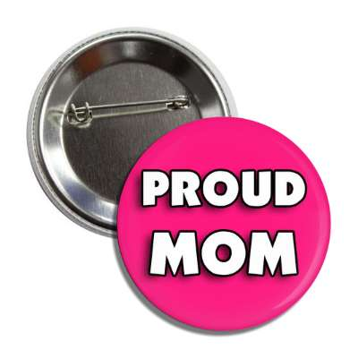 proud mom hot pink button