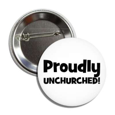 proudly unchurched button