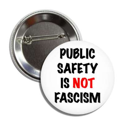 public safety is not fascism white button