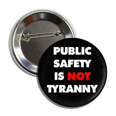 public safety is not tyranny black button