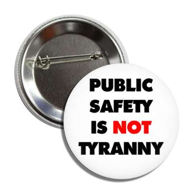 public safety is not tyranny white button