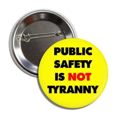 public safety is not tyranny yellow button
