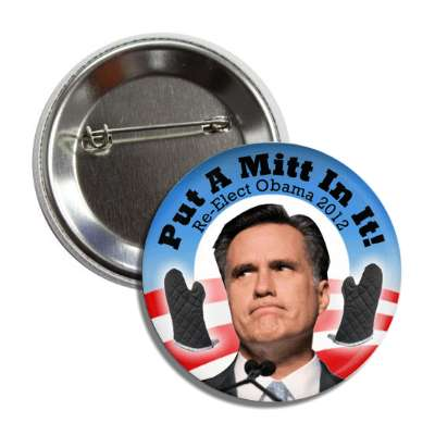 put a mitt in it re elect obama 2012 button