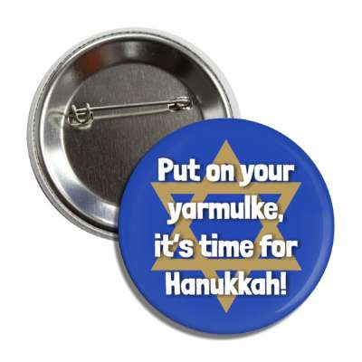 put on your yarmulke its time for hanukkah blue button