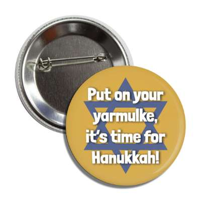 put on your yarmulke its time for hanukkah gold button