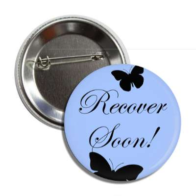 recover soon butterflies silhouette cursive button