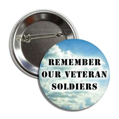 remember our veteran soldiers clouds button