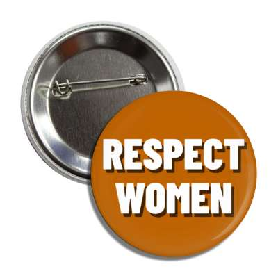 respect women brown shadow button