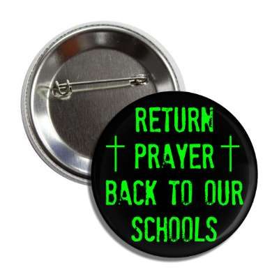 return prayer back to our schools green stamped black cross button