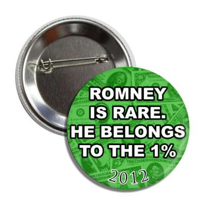 romney is rare he belongs to the one percent 2012 button