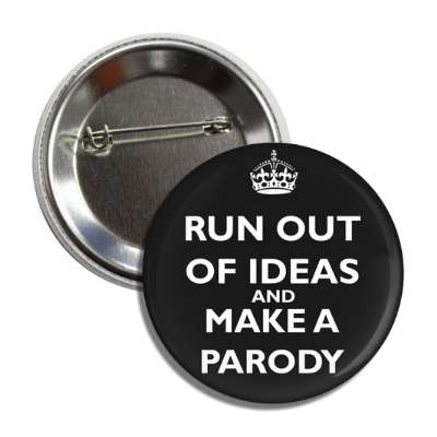 run out of ideas and make a parody button