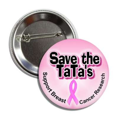 save the tatas pink awareness ribbon support breast cancer research button