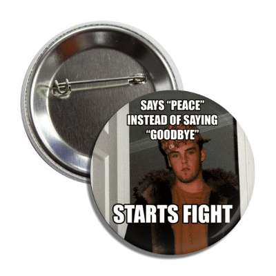 says peace instead of saying goodbye starts fight scumbag steve button