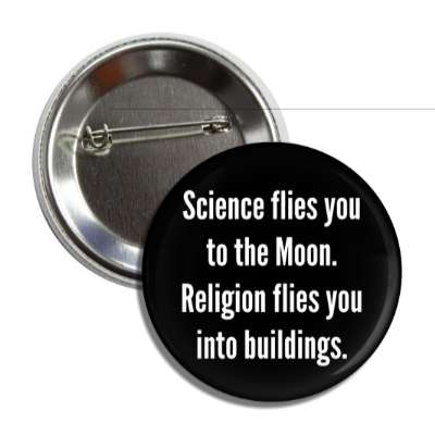 science flies you to the moon religion flies you into buildings button