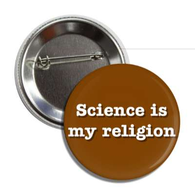 science is my religion button