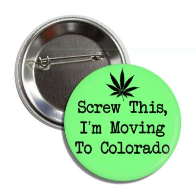 screw this im moving to colorado weed leaf silhouette button