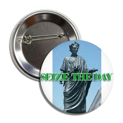 seize the day button