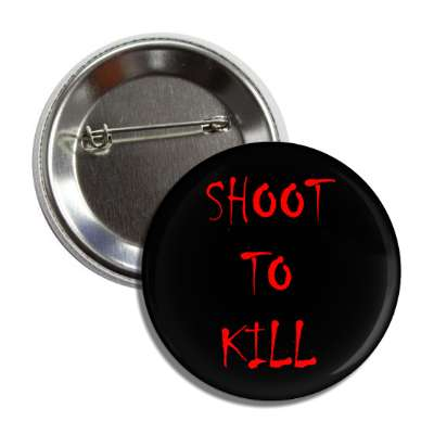 shoot to kill bloody splatter button