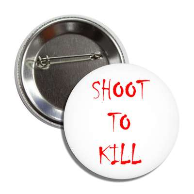 shoot to kill splatter red white button