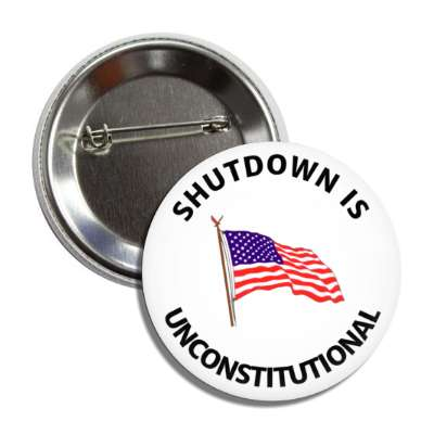 shutdown is unconstitutional waving flag usa button