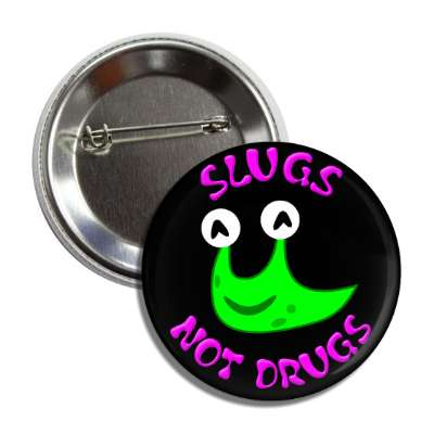 slugs not drugs button
