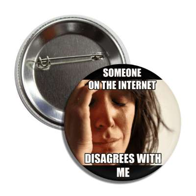 someone on the internet disagrees with me first world problems button