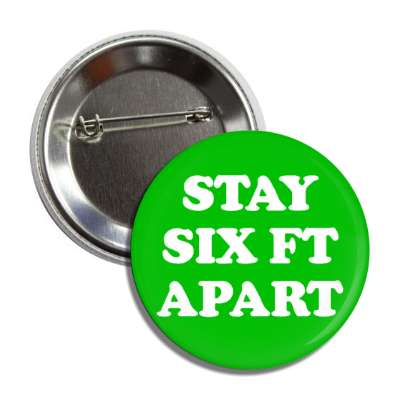 stay six ft apart button