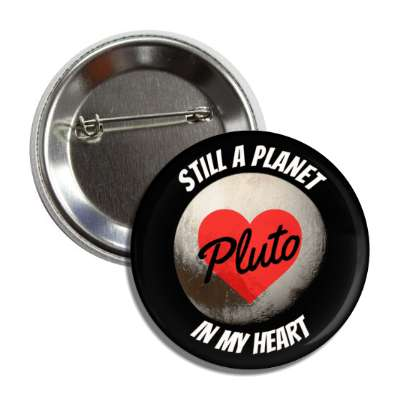 still a planet pluto in my heart button