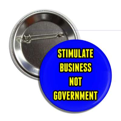 stimulate business not government button