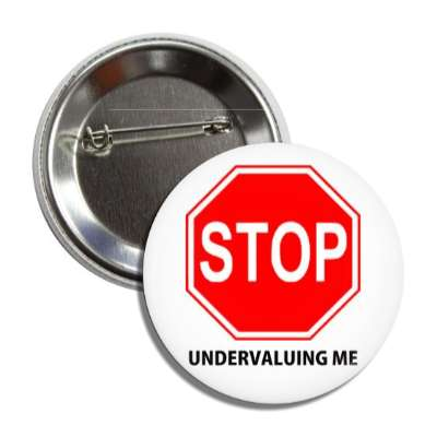stop undervaluing me stopsign button