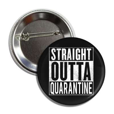 straight outta quarantine black button