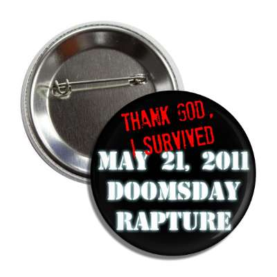 thank god, i survived may 21 2011 doomsday rapture button