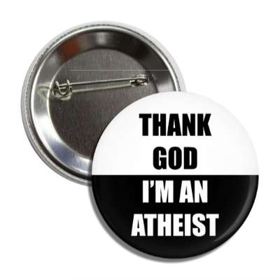 thank god im an atheist button