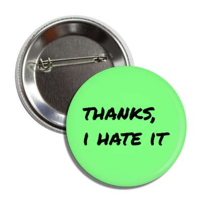 thanks i hate it button