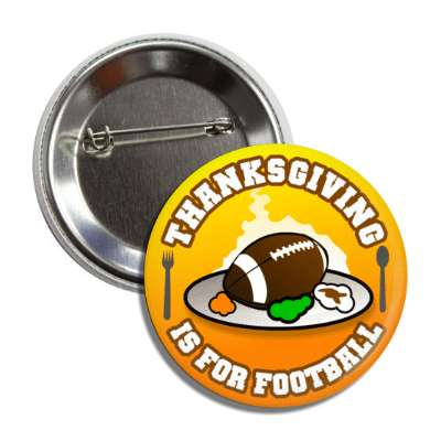 thanksgiving is for football turkey dinner button