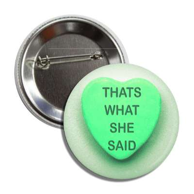 thats what she said green heart candy valentines button