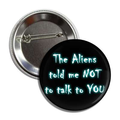 the aliens told me not to talk to you button
