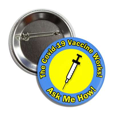 the covid 19 vaccine works ask me how syringe needle blue button