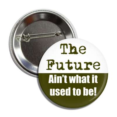 the future aint what it used to be button