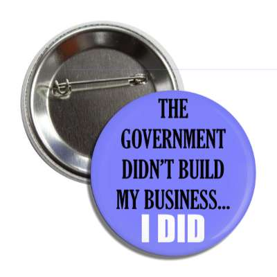 the government didnt build my business i did button