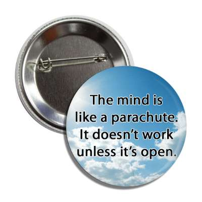 the mind is like a parachute it doesnt work unless its open button