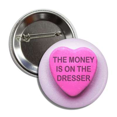 the money is on the dresser pink heart candy button