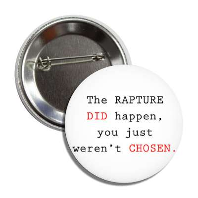 the rapture did happen you just werent chosen button