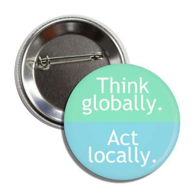 think globally act locally button