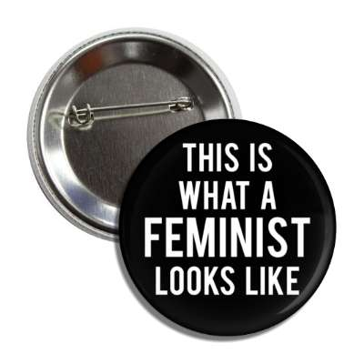 this is what a feminist looks like black bold button