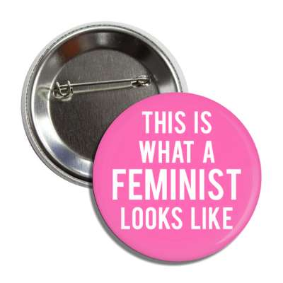 this is what a feminist looks like pink button